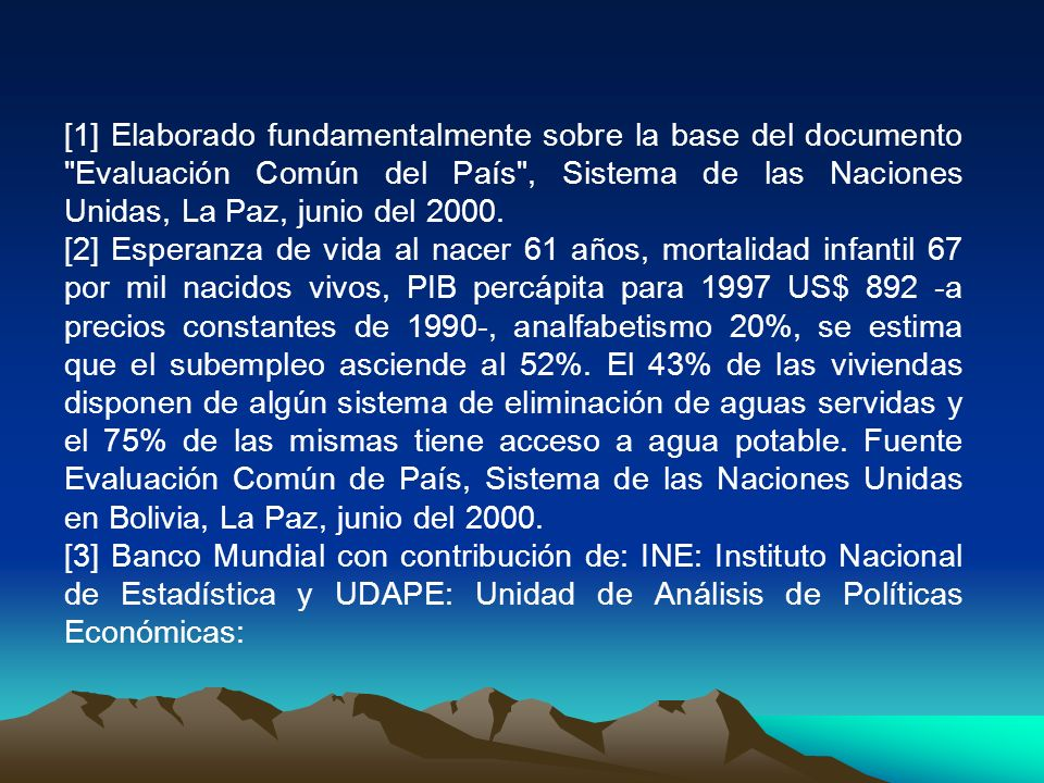[1] Elaborado fundamentalmente sobre la base del documento Evaluación Común del País , Sistema de las Naciones Unidas, La Paz, junio del 2000.